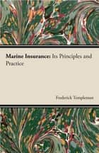 Marine Insurance : Its Principles And Practice ebook by Frederick Templeman