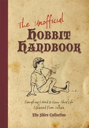 The Unofficial Hobbit Handbook - Everything I Need to Know about Life I Learned from Tolkien ebook by Peter Archer,Scott Francis