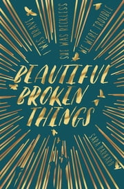 Beautiful Broken Things: Book 1 ebook by Sara Barnard