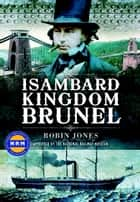 Isambard Kingdom Brunel ebook by Jones, Robin