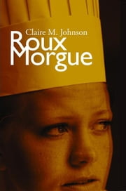 Roux Morgue ebook by Johnson,Claire M.