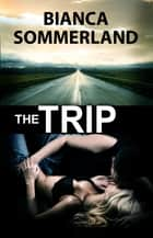 The Trip ebook by Bianca Sommerland