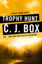Trophy Hunt ebook by C. J. Box