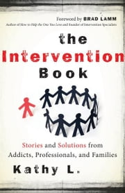 The Intervention Book: Stories and Solutions from Addicts, Professionals, and Families ebook by Kathy L.