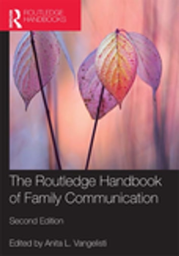 The Routledge Handbook of Family Communication ebook by