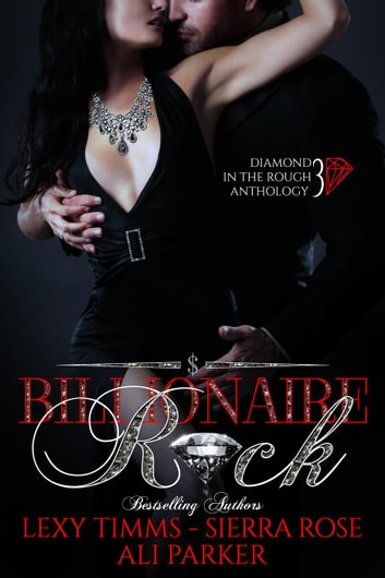 Billionaire Rock - Part 3: Billionaire Obsession, Dark Romance, Romantic Comedy ebook by Ali Parker,Lexy Timms,Sierra Rose
