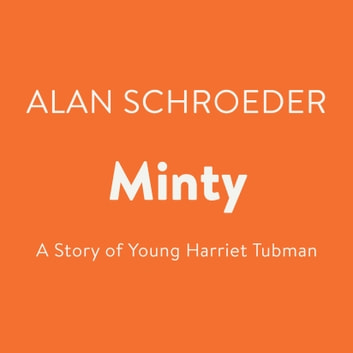 Minty - A Story of Young Harriet Tubman audiobook by Alan Schroeder