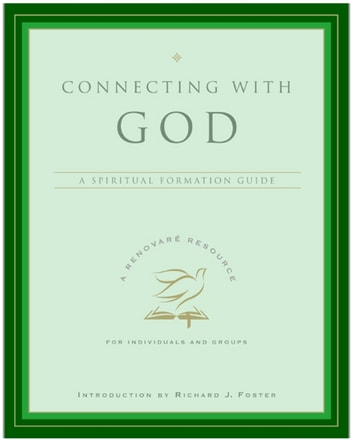 Connecting with God - A Spiritual Formation Guide eBook by Renovare