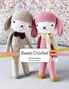 Sweet Crochet - A Whimsical Set of Cuddly Creatures ebook by Sandrine Deveze