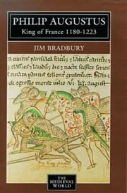 Philip Augustus - King of France 1180-1223 ebook by Jim Bradbury