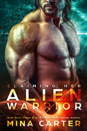 Claiming her Alien Warrior - Scifi Alien Invasion Romance ebook by Mina Carter