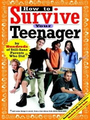 How to Survive Your Teenager - By Hundreds of Still-Sane Parents Who Did ebook by Beth Reingold Gluck,Joel Rosenfeld