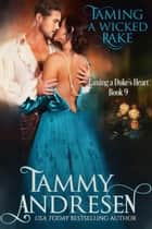 Taming a Wicked Rake - Taming the Duke's Heart, #9 ebook by Tammy Andresen