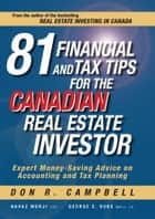81 Financial and Tax Tips for the Canadian Real Estate Investor - Expert Money-Saving Advice on Accounting and Tax Planning ebook by Don R. Campbell