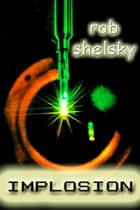Implosion ebook by Rob Shelsky