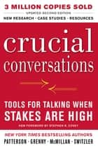 Crucial Conversations Tools for Talking When Stakes Are High, Second Edition ebook by Kerry Patterson, Joseph Grenny, Ron McMillan, Al Switzler