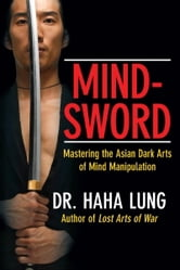 Mind-Sword - Mastering the Asian Dark Arts of Mind Manipulation ebook by Dr. Haha Lung