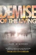 Demise of the Living ebook by Iain McKinnon