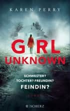 Girl Unknown - Schwester? Tochter? Freundin? Feindin? - Roman ebook by Klaus Timmermann, Ulrike Wasel, Karen Perry