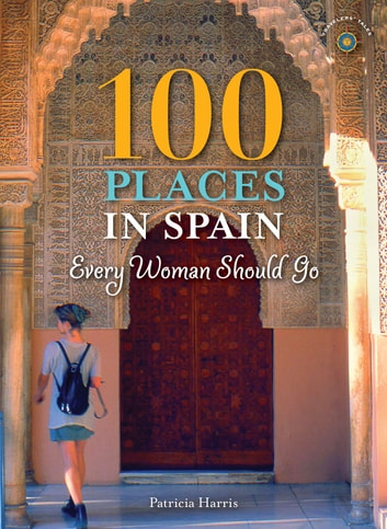 100 Places in Spain Every Woman Should Go ebook by Patricia Harris