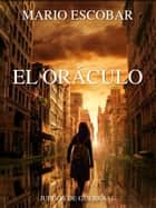El Oráculo ebook by Mario Escobar