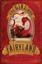 The Girl Who Circumnavigated Fairyland in a Ship of Her Own Making eBook by Catherynne M. Valente, Ana Juan
