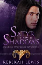 Satyr from the Shadows - The Cursed Satyroi, #3 ebook by Rebekah Lewis