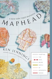 Maphead - Charting the Wide, Weird World of Geography Wonks ebook by Ken Jennings