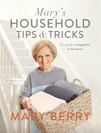 Mary's Household Tips and Tricks - Your Guide to Happiness in the Home ebook by Mary Berry