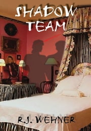 SHADOW TEAM ebook by R.J. WEHNER