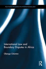 International Law and Boundary Disputes in Africa ebook by Gbenga Oduntan