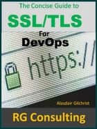 A Concise Guide to SSL/TLS for Devops ebook by alasdair gilchrist