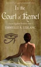 In the Court of Kemet ebook by Danielle S. LeBlanc