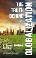 The Truth Behind Globalisation ebook by K. Joseph Stojkov