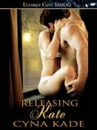 Releasing Kate (Power and Pain, Book One) ebook by Cyna Kade