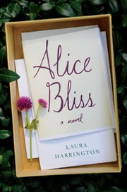 Alice Bliss - A Novel ebook by Laura Harrington