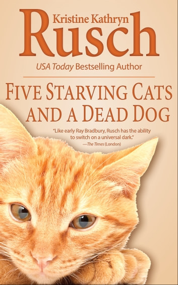 Five Starving Cats and a Dead Dog ebook by Kristine Kathryn Rusch