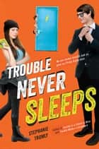 Trouble Never Sleeps ebook by Stephanie Tromly