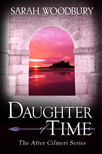 Daughter of Time (The After Cilmeri Series) ebook by Sarah Woodbury