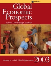 Global Economic Prospects 2003: Investing to Unlock Global Opportunities ebook by World Bank Group