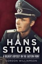 Hans Sturm: A Soldier's Odyssey on the Eastern Front ebook by Gordon Williamson