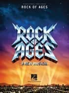 Rock of Ages (Songbook) - A New Musical ebook by Hal Leonard Corp.