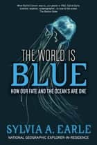 The World Is Blue - How Our Fate and the Ocean's Are One e-bok by Sylvia A. Earle