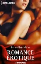 Le meilleur de la romance érotique - 3 romans Harlequin ebook by Jacquie D'Alessandro, Cara Summers, Lisa Renee Jones