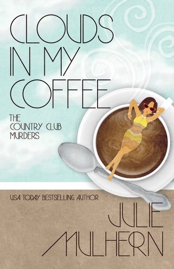 CLOUDS IN MY COFFEE ebook by Julie Mulhern