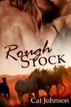 Rough Stock ebook by Cat Johnson