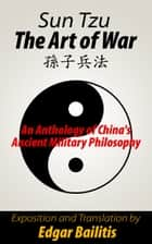 The Art of War: an anthology of China's ancient military philosophy ebook by Edgar Bailitis