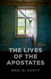 The Lives of the Apostates ebook by Eric O. Scott
