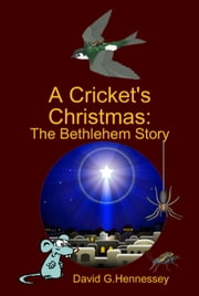 A Cricket's Christmas: The Bethlehem Story ebook by David G. Hennessey