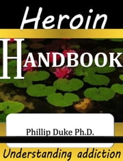 Heroin Addict's Handbook ebook by Phillip Duke